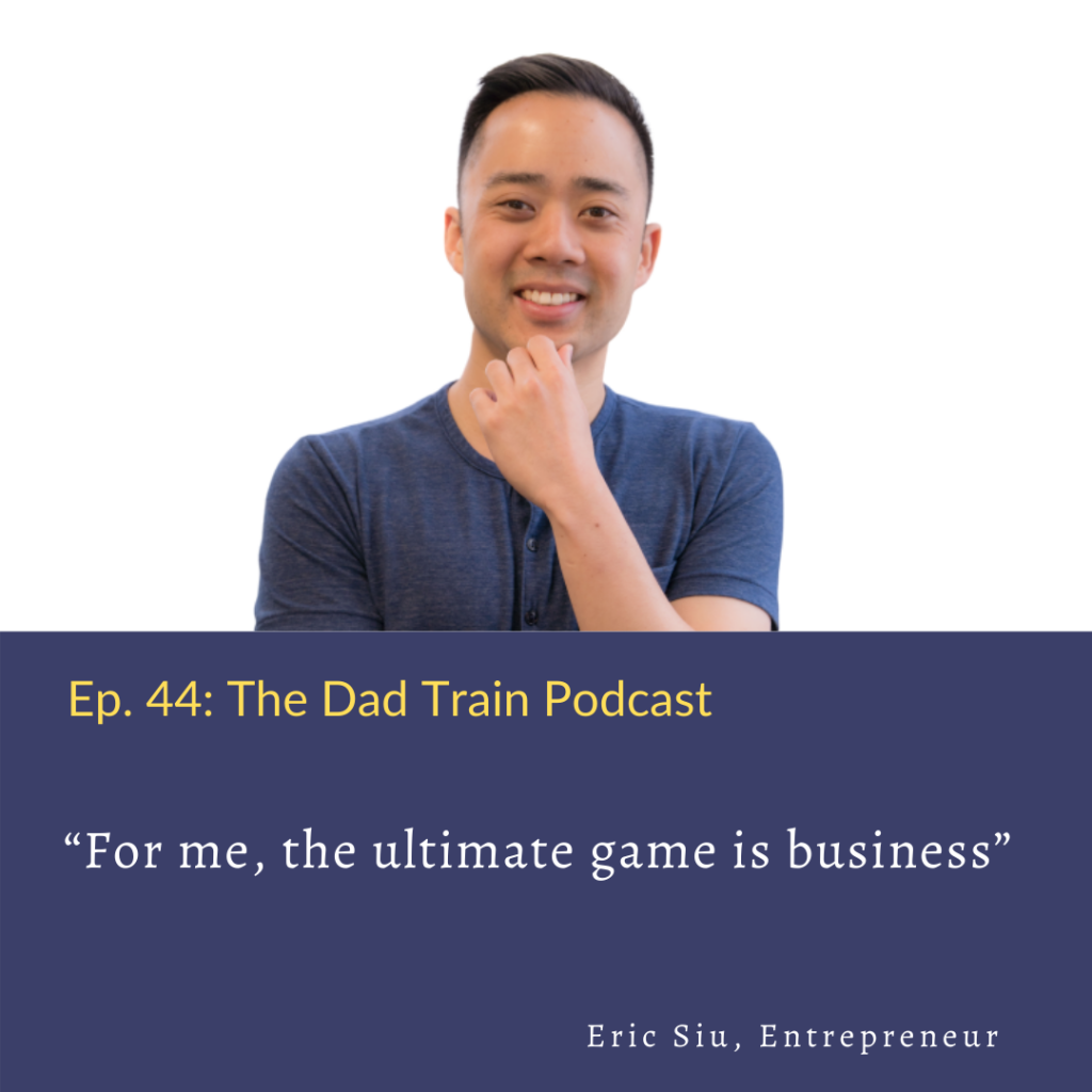 Eric Siu - quote from The Dad Train Podcast