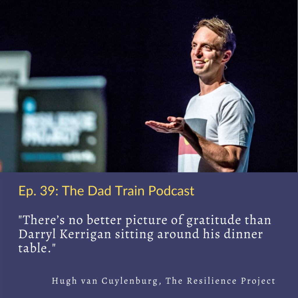 Hugh van Cuylenburg - quote from The Dad Train Podcast