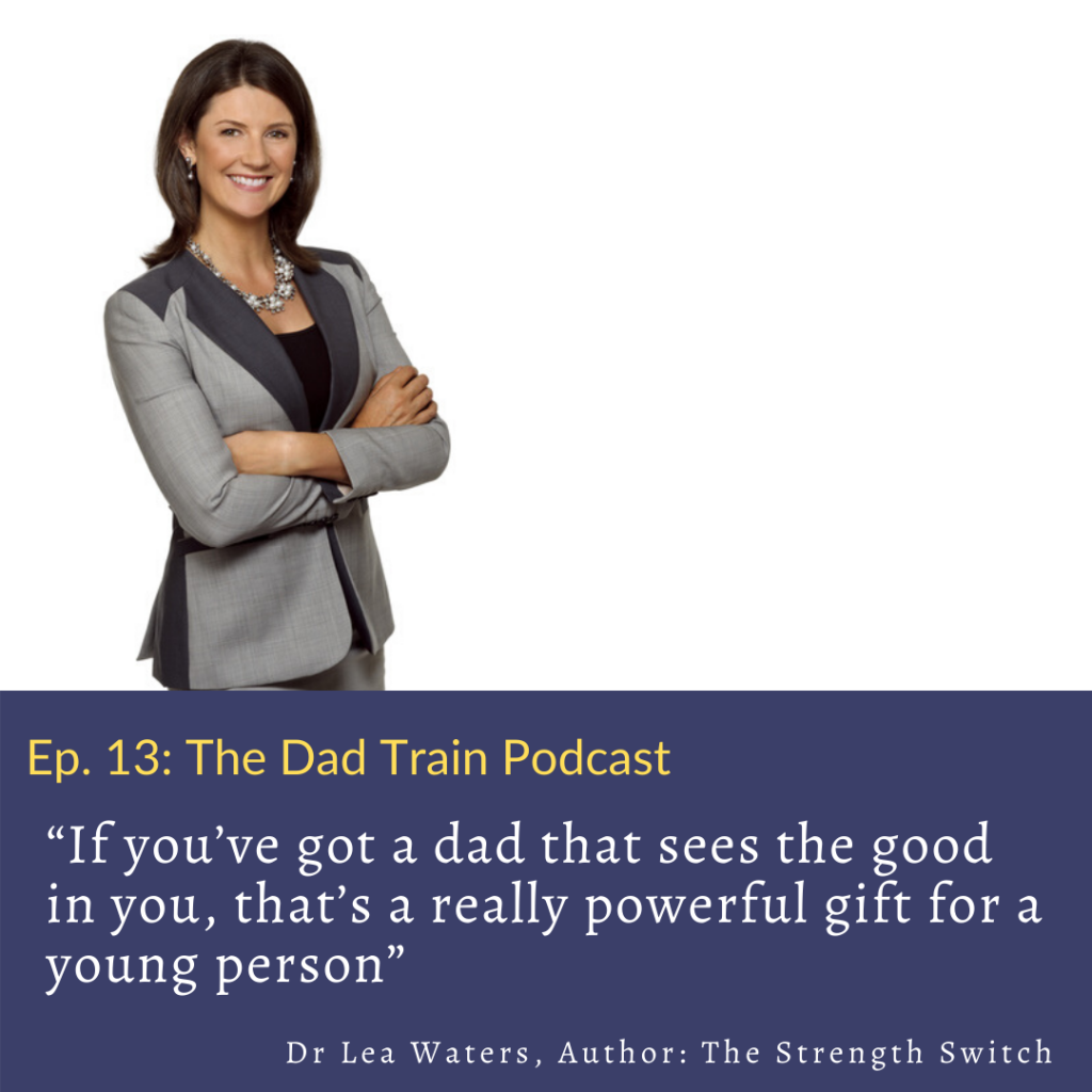 Dr Lea Waters - Strength Based Parenting quote from The Dad Train Podcast